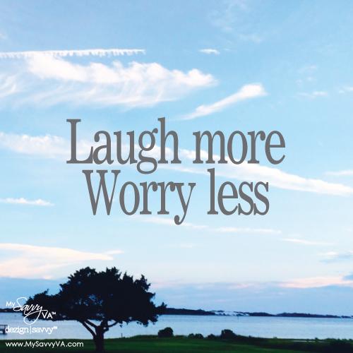 Laugh More Worry Less My Savvy Va